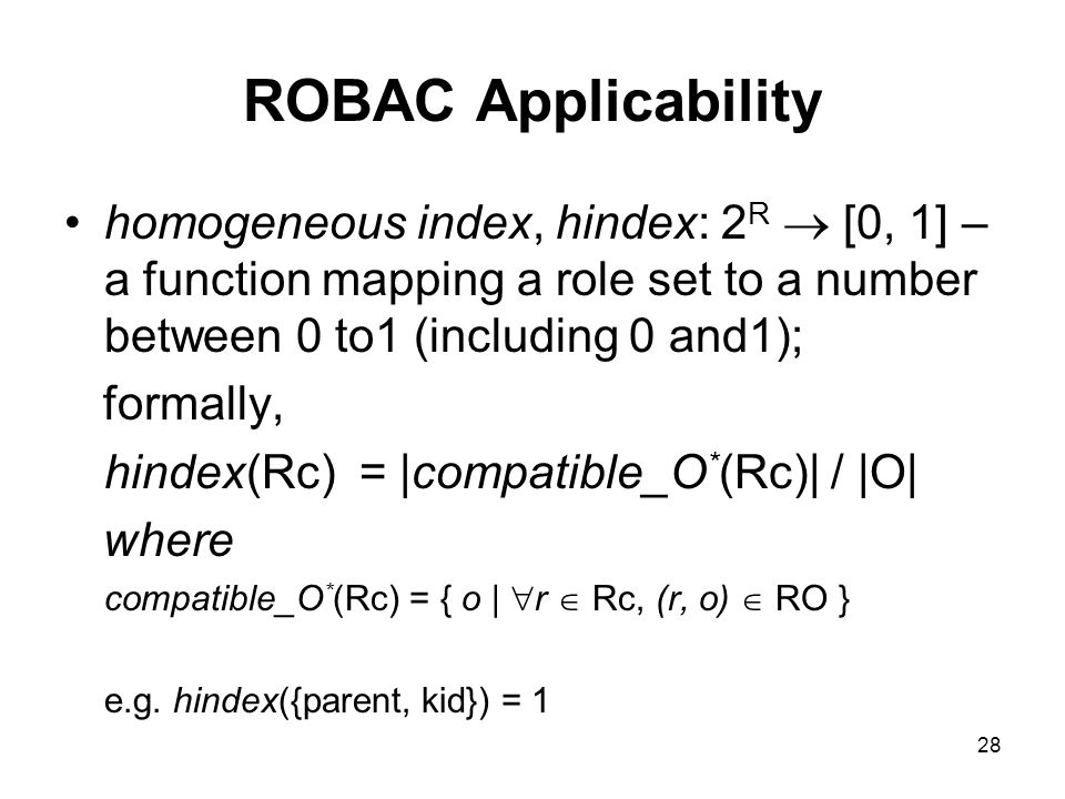 ROBAC Applicabilityhomogeneous index, hindex: 2R  [0, 1] – a function mapping a role set to a number between 0 to1 (including 0 and1);